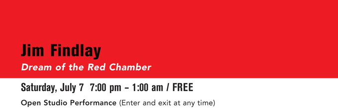 Jim Findlay -Dream of the red chamber Saturday July 7 7:00 pm - 1:00 am / FREE Opening Store Performance