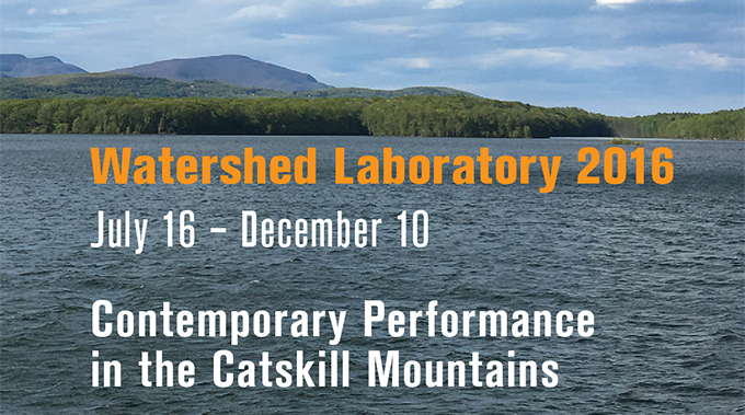 Watershed Laboratory 2016 Juy 16 - December 10 Contemporary Performance in the Catskill Mountains