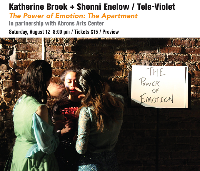 Katherine Brook + Shonni Enelow / Tele-Violet The Power of Emotion: The Apartment In partnership with Abrons Arts Center Saturday, August 12, 2017  8:00 pm / Tickets $15 / Preview