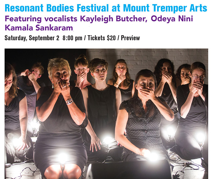 Resonant Bodies Festival at Mount Tremper Arts Featuring vocalists Kayleigh Butcher, Kamala Sankaram, and Davóne Tines   Saturday, September 2, 2017  8:00 pm / Tickets $20 / Preview