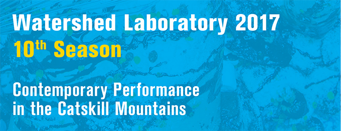 Watershed Laboratory 2017 Contemporay Performance in the Catskill Mountains